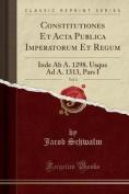 Constitutiones Et ACTA Publica Imperatorum Et Regum, Vol. 4 [LAT]