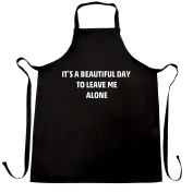 It's A Beautiful Day To Leave Me Alone Sarcastic Text Go Away I Want To Be Alone Slogan Simple Funny Rude Mean Apron Kitchen BBQ Cook Cool Birthday Gift Present