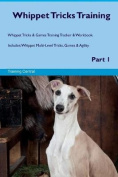 Whippet Tricks Training Whippet Tricks & Games Training Tracker & Workbook. Includes  : Whippet Multi-Level Tricks, Games & Agility. Part 1