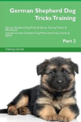German Shepherd Dog Tricks Training German Shepherd Dog Tricks & Games Training Tracker & Workbook. Includes  : German Shepherd Dog Multi-Level Tricks, Games & Agility. Part 2