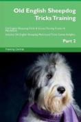 Old English Sheepdog Tricks Training Old English Sheepdog Tricks & Games Training Tracker & Workbook. Includes  : Old English Sheepdog Multi-Level Tricks, Games & Agility. Part 2
