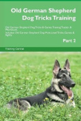 Old German Shepherd Dog Tricks Training Old German Shepherd Dog Tricks & Games Training Tracker & Workbook. Includes  : Old German Shepherd Dog Multi-Level Tricks, Games & Agility. Part 2