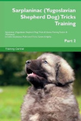 Sarplaninac (Yugoslavian Shepherd Dog) Tricks Training Sarplaninac (Yugoslavian Shepherd Dog) Tricks & Games Training Tracker & Workbook. Includes  : Sarplaninac Multi-Level Tricks, Games & Agility. Part 2