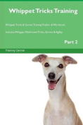 Whippet Tricks Training Whippet Tricks & Games Training Tracker & Workbook. Includes  : Whippet Multi-Level Tricks, Games & Agility. Part 2