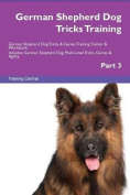 German Shepherd Dog Tricks Training German Shepherd Dog Tricks & Games Training Tracker & Workbook. Includes  : German Shepherd Dog Multi-Level Tricks, Games & Agility. Part 3