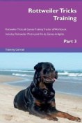 Rottweiler Tricks Training Rottweiler Tricks & Games Training Tracker & Workbook. Includes  : Rottweiler Multi-Level Tricks, Games & Agility. Part 3