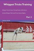 Whippet Tricks Training Whippet Tricks & Games Training Tracker & Workbook. Includes  : Whippet Multi-Level Tricks, Games & Agility. Part 3