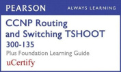 CCNP Routing and Switching Tshoot 300-135 Pearson Ucertify Course and Foundation Learning Guide Bundle