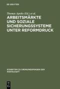 Arbeitsmarkte Und Soziale Sicherungssysteme Unter Reformdruck [GER]