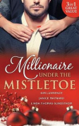 Millionaire Under The Mistletoe/The Playboy's Mistress/Christmas In The Billionaire's Bed/The Boss's Mistletoe Manoeuvres