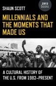 Millennials and the Moments That Made Us