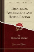 Theatrical Amusements and Horse-Racing