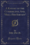 """A Knight of the Cumberland, And, """"Hell-Fer-Sartain"""""""