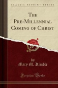 The Pre-Millennial Coming of Christ