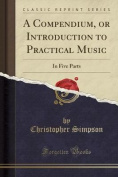 A Compendium, or Introduction to Practical Music
