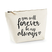 You Will Forever Be My Always Statement Make Up Bag - Cosmetic Canvas Case