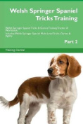 Welsh Springer Spaniel Tricks Training Welsh Springer Spaniel Tricks & Games Training Tracker & Workbook. Includes  : Welsh Springer Spaniel Multi-Level Tricks, Games & Agility. Part 2