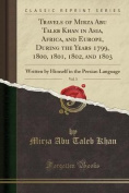 Travels of Mirza Abu Taleb Khan in Asia, Africa, and Europe, During the Years 1799, 1800, 1801, 1802, and 1803, Vol. 3