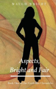 Aspects, Bright and Fair