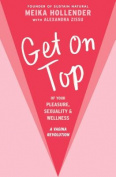 Get on Top: Of Your Pleasure, Sexuality & Wellness