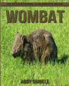 Wombat! an Educational Children's Book about Wombat with Fun Facts & Photos