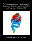 945 Practice Questions with Rationale for Registered Dietitian Nutritionist (Rdn) and Registered Dietitian