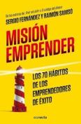 Mision Emprender. Los 70 Habitos de Los Emprendedores de Exito [Spanish]