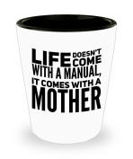 Life doesn't come with a manual, It comes with a mother. Short Glass. Gift For Wife.
