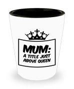 Mum a title just above queen. Short Glass. Gift For Wife.