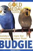 Budgie (Gold Medal Guide) - Everything you need to know to keep a healthy, happy budgerigar