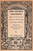 The Secret Doctrine - The Synthesis of Science, Religion, and Philosophy - Volume II, Anthropogenesis, Section II