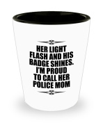 Her Light Flash And His Badge Shines. I'm Proud To Call Her Police Mom - Shot Glass For Police Mom