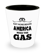 Eat More Beans. American Need The Gas Coffee Mug - American Patriot Gifts Ceramic Shot Glass