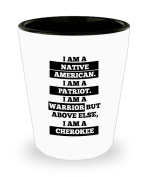 American Patriot Shot Glass - I Am A Native American. I Am A Patriot. I Am A Warrior But Above Else, I Am A Cherokee - Great Gift For American Patriot