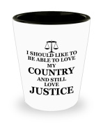 I Should Like To Be Able To Love My Country And Still Love Justice Coffee Mug - 45ml Shot Glass - Inspiration Gift For American Patriot