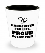 Police Mom Gifts - Handcuffed For Life. Proud Police Mom White Shot Glass