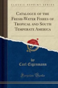 Catalogue of the Fresh-Water Fishes of Tropical and South Temperate America