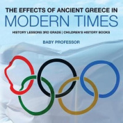 The Effects of Ancient Greece in Modern Times - History Lessons 3rd Grade - Children's History Books