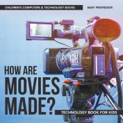 How Are Movies Made? Technology Book for Kids - Children's Computers & Technology Books