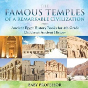 The Famous Temples of a Remarkable Civilization - Ancient Egypt History Books for 4th Grade - Children's Ancient History