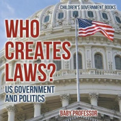 Who Creates Laws? Us Government and Politics - Children's Government Books