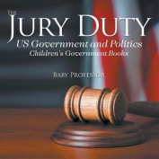 The Jury Duty - Us Government and Politics - Children's Government Books