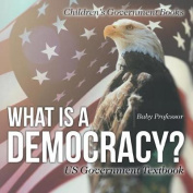 What Is a Democracy? Us Government Textbook - Children's Government Books