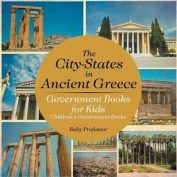 The City-States in Ancient Greece - Government Books for Kids - Children's Government Books