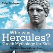 Who Was Hercules? Greek Mythology for Kids - Children's Greek & Roman Books