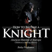How to Become a Knight - Ancient History of Europe - Children's Ancient History