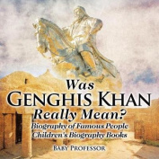 Was Genghis Khan Really Mean? Biography of Famous People - Children's Biography Books