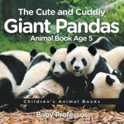 The Cute and Cuddly Giant Pandas - Animal Book Age 5 - Children's Animal Books