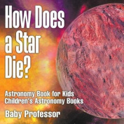 How Does a Star Die? Astronomy Book for Kids - Children's Astronomy Books