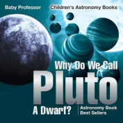Why Do We Call Pluto a Dwarf? Astronomy Book Best Sellers - Children's Astronomy Books